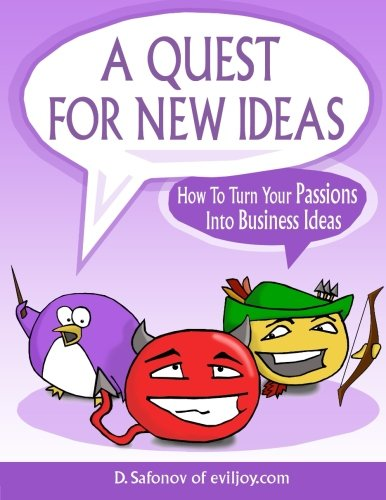 A Quest For New Ideas: How To Turn Your Passions Into Business Ideas PDF