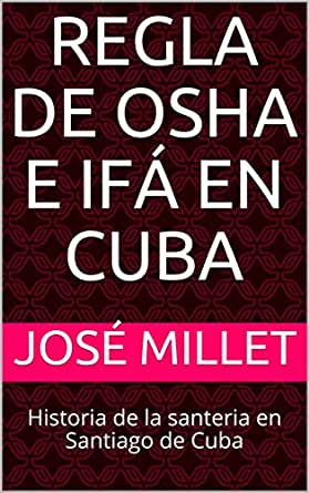 Regla de Osha e Ifá en Cuba: Historia de la santeria en Santiago ...
