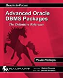 Advanced Oracle DBMS Packages: The Definitive Reference (Oracle In-Focus series) (Volume 41)