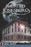Haunted Jonesboro (Haunted America)