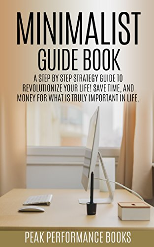 Minimalist Guide: A Step by Step Strategy Guide to Revolutionize Your Life!  Save Time and Money and Unleash Your Power for What is Truly Important in Life.