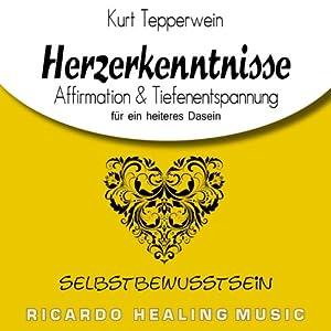 Selbstbewusstsein: Affirmation & Tiefenentspannung für ein heiteres Dasein (Herzerkenntnisse) Hörbuch