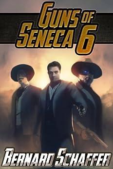 Guns of Seneca 6 by [Schaffer, Bernard]