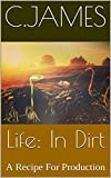 Life: In Dirt: A Recipe For Production