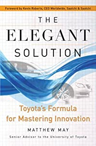 The Elegant Solution: Toyota's Formula for Mastering Innovation by Matthew May (2007-01-02)