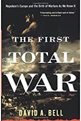 The First Total War: Napoleon's Europe and the Birth of Warfare as We Know It Paperback
