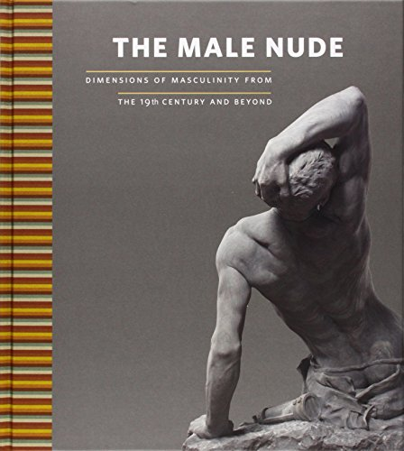 The Male Nude: Dimensions of Masculinity from the 19th Century and Beyond