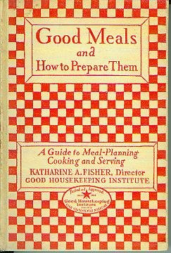 Good Meals and How to Prepare Them (1927) (Book) written by Katharine A. Fisher