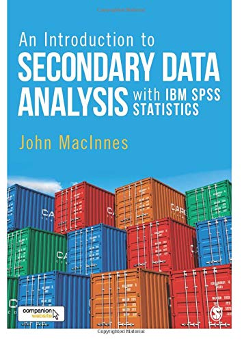 An Introduction to Secondary Data Analysis with IBM SPSS Statistics (Introduction To Statistics And Quantitative Data Analysis)