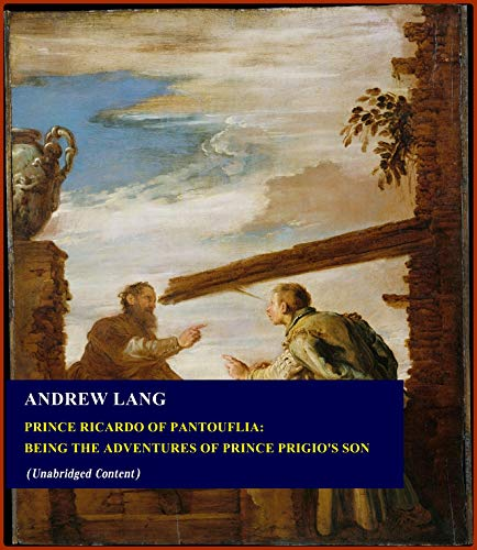 Prince Ricardo of Pantouflia: Being the Adventures of Prince Prigio's Son - Andrew Lang (ANNOTATED) [Second Edition] [Full Version]