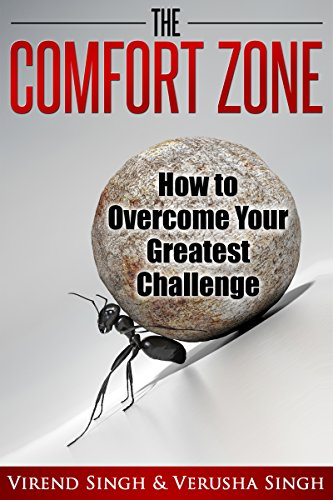 The Comfort Zone : How To Overcome Your Greatest Challenge