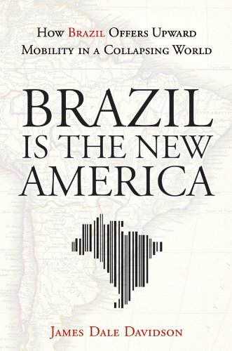 Brazil Is the New America: How Brazil Offers Upward Mobility in a Collapsing World PDF