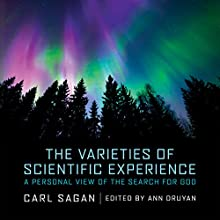 The Varieties of Scientific Experience: A Personal View of the Search for God | Livre audio Auteur(s) : Carl Sagan, Ann Druyan - editor Narrateur(s) : Adrienne C. Moore, Ann Druyan