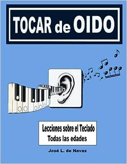 Tocar de Oido: Armonia sobre el teclado: Volume 1 de Navas: Amazon.es: Jose L. de Navas: Libros