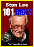 101 Facts... Stan Lee: 101 Facts About Stan Lee You Probably Never Knew (facts 101 Book 7)