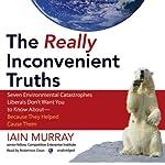 The Really Inconvenient Truths | Iain Murray