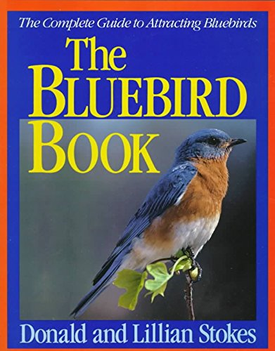 ([(The Bluebird Book : The Complete Guide to Attracting Bluebirds)] [By (author) Donald Stokes ] published on (May, 1991))