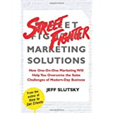 Street Fighter Marketing Solutions: How One-On-One Marketing Will Help You Overcome the Sales Challenges of Modern-Day...