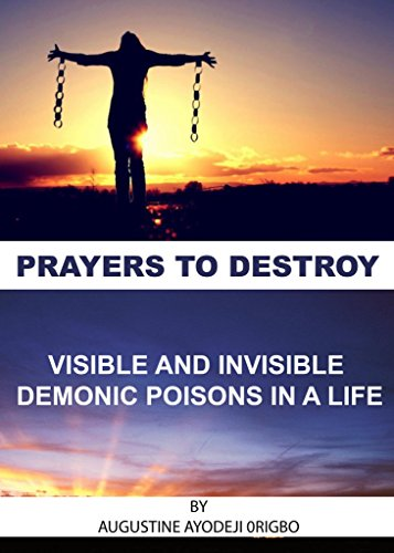 PRAYERS TO DESTROY VISIBLE AND INVISIBLE DEMONIC POISONS IN A LIFE