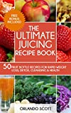 Juicing For Weight Loss: The Ultimate Juicing Recipe Book (Weight Loss Recipes 1)