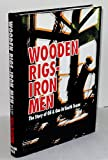 img - for WOODEN RIGS, IRON MEN; The Story of Oil & Gas in South Texas book / textbook / text book