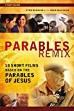 Parables Remix Study Guide: 18 Short Films Based on the Parables of Jesus