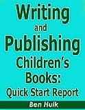 Writing and Publishing Children's Books: Quick Start Report