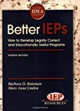 Better IEPs How to Develop Legally Correct and Educationally Useful Programs, Barbara D. Bateman, Mary Anne Linden, 1578615682