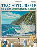 Teach Yourself to Paint Seascapes & Clouds (Leisure Arts #22642)