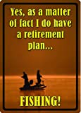 River's Edge'Yes, As A Matter of Fact, I do Have A Retirement Plan Fishing!' Embossed Tin Sign, X-Large/12x17-Inch