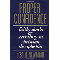 Proper Confidence: Faith, Doubt, and Certainty in Christian Discipleship: Faith, Doubt and Certainty in Christian Discipleship