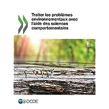 Traiter les problèmes environnementaux avec l'aide des sciences comportementales (French Edition)