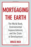 Mortgaging the Earth, Bruce Rich, 1610915178