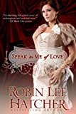 Front cover for the book Speak to Me of Love by Robin Lee Hatcher