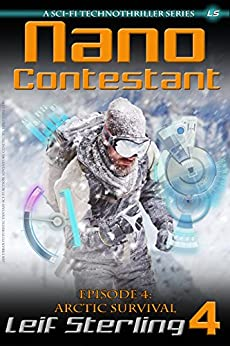 Nano Contestant - Episode 4: Arctic Survival: The Technothriller Futuristic Science Fiction Adventure of a Cyberpunk Marine (Nano Contestant Series) by [Sterling, Leif]