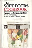 The Soft Foods Cookbook, Anne S. Chamberlain, 0385032846