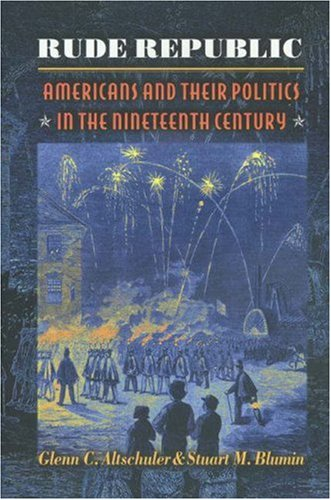 Download Rude Republic: Americans and Their Politics in the Nineteenth Century. pdf epub