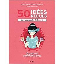 50 idées reçues sur nos produits de beauté - Le guide de la consommatrice avertie