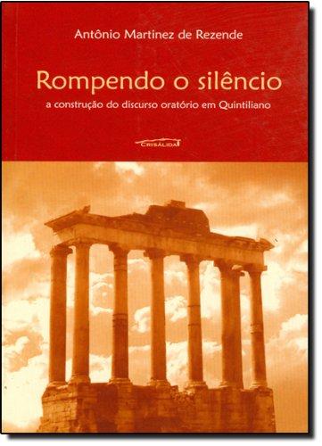 Rompendo o Silêncio. A Construção do Discurso Oratório em Quintiliano