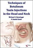 Techniques of Botulinum Toxin : Injections in the Head and Neck, Benninger, Michael S. and Knott, P. Daniel, 1597564427