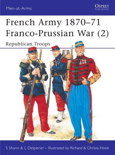 French Army 1870?71 Franco-Prussian War (2): Republican Troops: Franco-Prussian War - Republican Troops Vol 2 (Men-at-Arms)