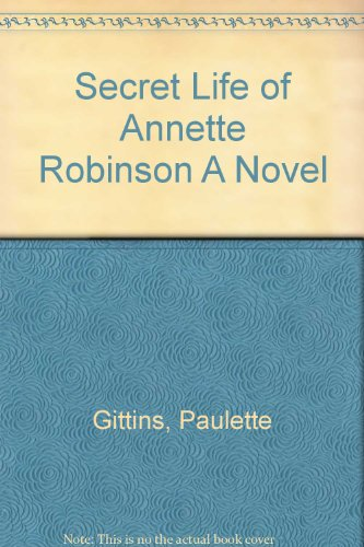 Secret Life of Annette Robinson A Novel