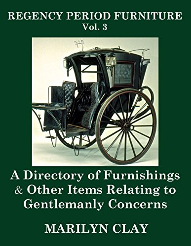 REGENCY PERIOD FURNITURE Vol. 3: A Directory of Furnishings & Other Items Relating to Gentlemanly (Directory Cabinet)