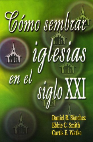 Como Sembrar Iglesias en el Siglo XXI (Spanish Edition) by Brand: Casa Bautista of Pubns