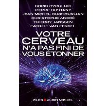 Votre cerveau n'a pas fini de vous étonner (French Edition)