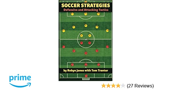 Soccer Strategies: Defensive and Attacking Tactics: Robyn Jones, Tom Tranter: 9781890946326: Amazon.com: Books