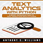 Text Analytics with Python: A Brief Introduction to Text Analytics with Python | Anthony Williams
