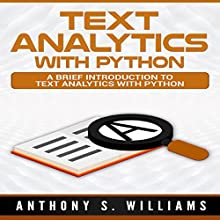Text Analytics with Python: A Brief Introduction to Text Analytics with Python Audiobook by Anthony Williams Narrated by William Bahl