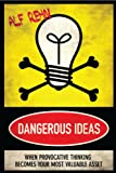 Dangerous Ideas: When Provacative Thinking Becomes Your Most Valuable Asset