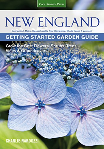 New England Getting Started Garden Guide: Grow the Best Flowers, Shrubs, Trees, Vines & Groundcovers - Connecticut, Maine, Massachusetts, New Hampshire, Rhode Island, Vermont (Garden Guides)